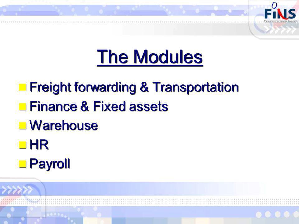 The Modules Freight forwarding & Transportation Freight forwarding & Transportation Finance & Fixed assets Finance & Fixed assets Warehouse Warehouse HR HR Payroll Payroll