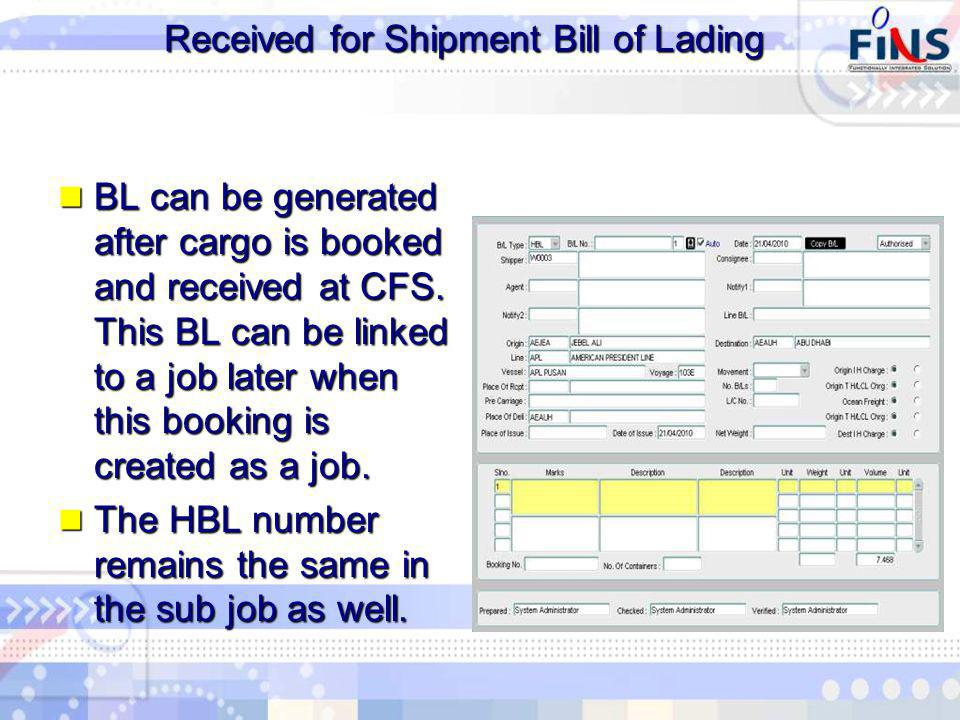 Received for Shipment Bill of Lading BL can be generated after cargo is booked and received at CFS.