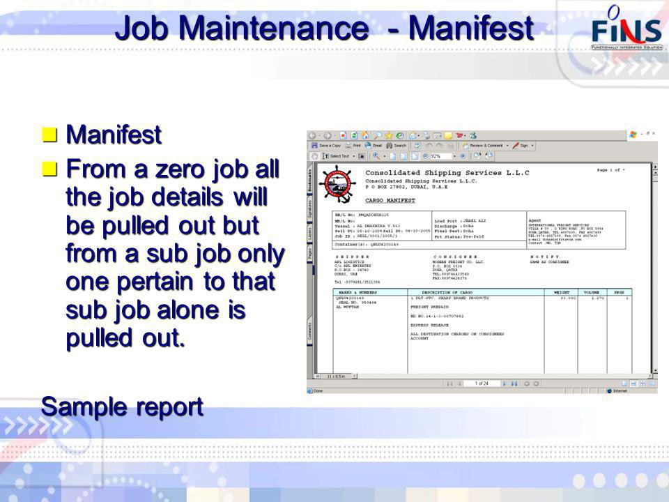 Job Maintenance - Manifest Manifest Manifest From a zero job all the job details will be pulled out but from a sub job only one pertain to that sub job alone is pulled out.