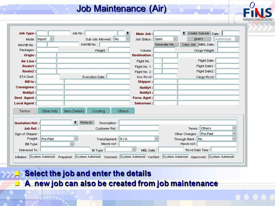 Job Maintenance (Air) Select the job and enter the details Select the job and enter the details A new job can also be created from job maintenance A new job can also be created from job maintenance