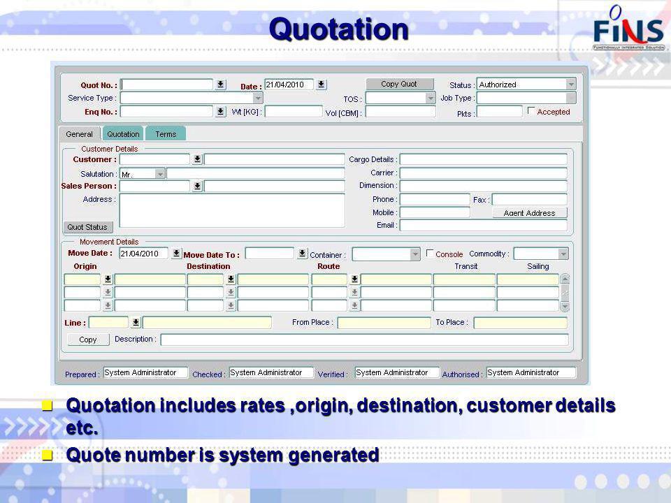 Quotation Quotation includes rates,origin, destination, customer details etc.