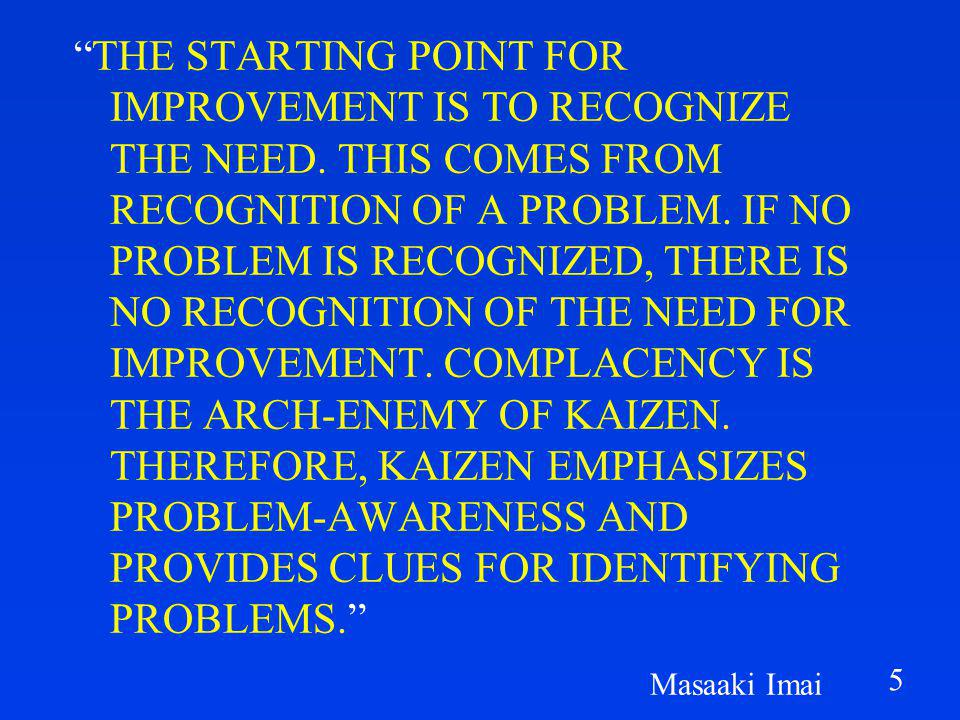 5 THE STARTING POINT FOR IMPROVEMENT IS TO RECOGNIZE THE NEED.