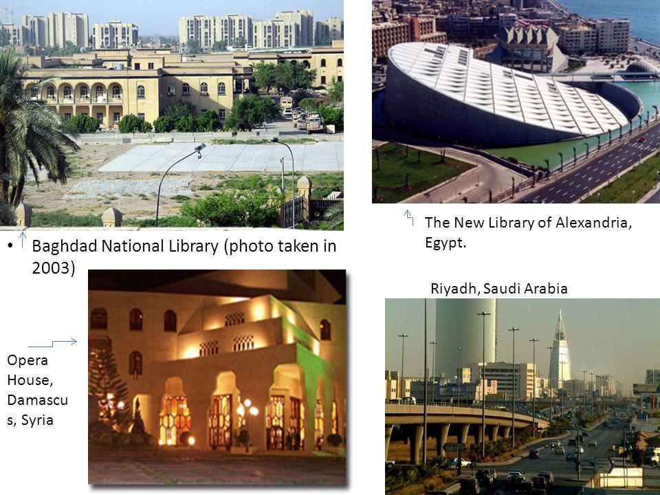 The New Library of Alexandria, Egypt. Baghdad National Library (photo taken in 2003) Riyadh, Saudi Arabia Opera House, Damascu s, Syria
