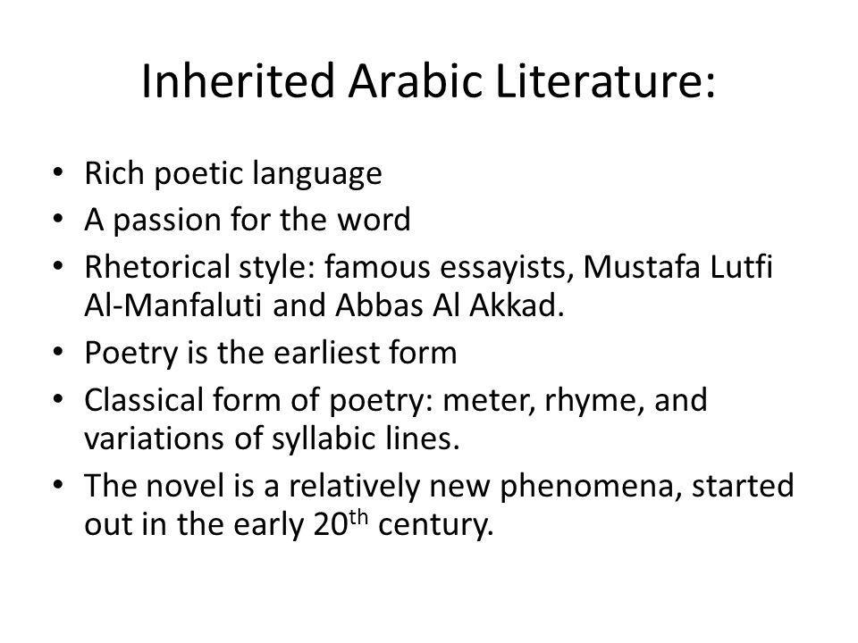 Inherited Arabic Literature: Rich poetic language A passion for the word Rhetorical style: famous essayists, Mustafa Lutfi Al-Manfaluti and Abbas Al A