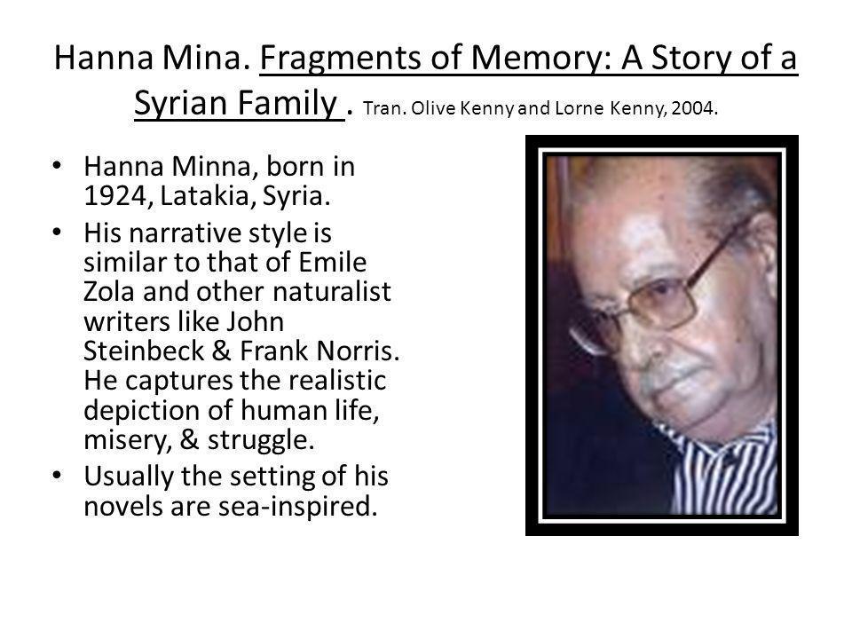 Hanna Mina. Fragments of Memory: A Story of a Syrian Family. Tran. Olive Kenny and Lorne Kenny, 2004. Hanna Minna, born in 1924, Latakia, Syria. His n
