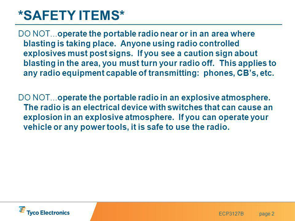 ECP3127Bpage 3 *SAFETY ITEMS* To ensure that user exposure to RF electromagnetic energy is within the FCC allowable limits for occupational use, always adhere to the following guidelines: DO NOT operate the radio without a proper antenna.