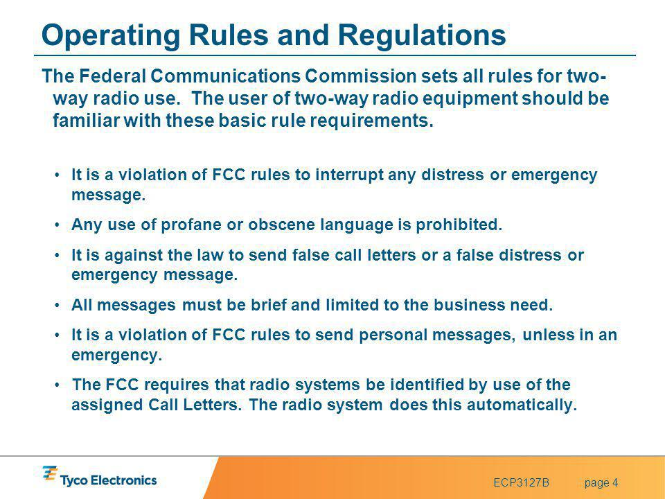 ECP3127Bpage 4 Operating Rules and Regulations The Federal Communications Commission sets all rules for two- way radio use. The user of two-way radio