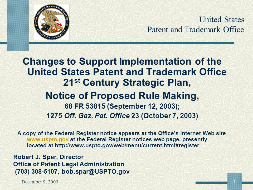 December 9, 20031 Changes to Support Implementation of the United States Patent and Trademark Office 21 st Century Strategic Plan, Notice of Proposed Rule Making, 68 FR 53815 (September 12, 2003); 1275 Off.