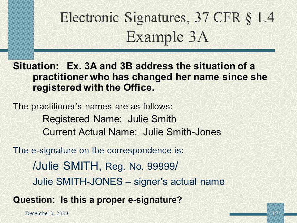 December 9, 200317 Electronic Signatures, 37 CFR § 1.4 Example 3A Situation: Ex.