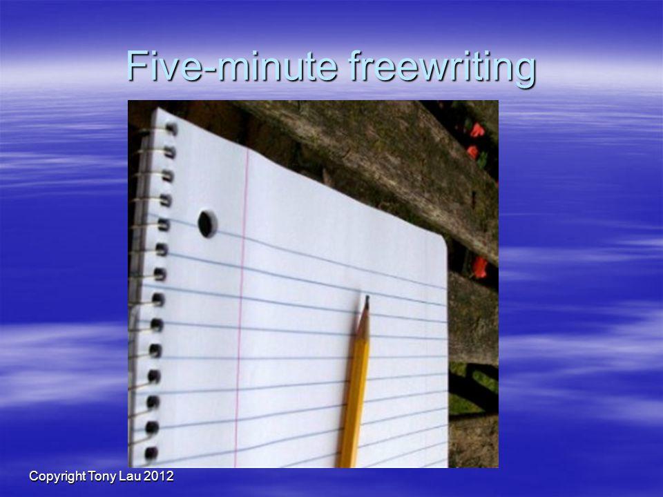 Copyright Tony Lau 2012 Five-minute freewriting
