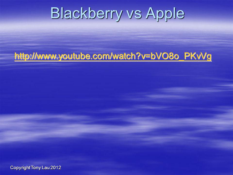 Copyright Tony Lau 2012 Blackberry vs Apple http://www.youtube.com/watch?v=bVO8o_PKvVg