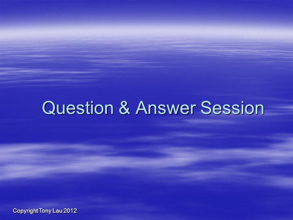Copyright Tony Lau 2012 Question & Answer Session