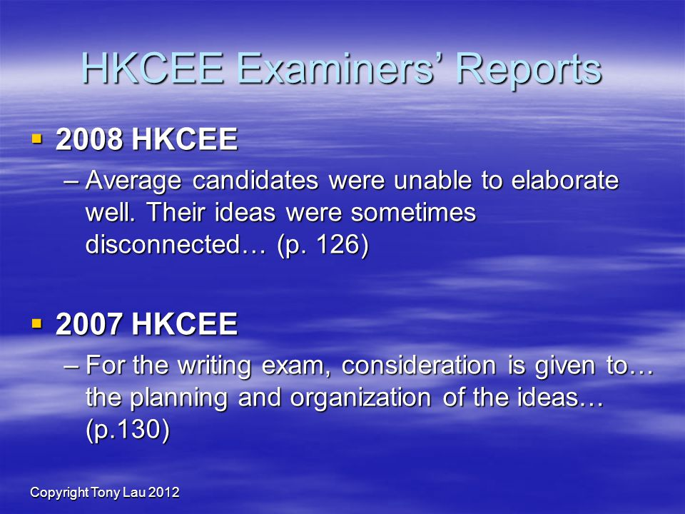 Copyright Tony Lau 2012 HKCEE Examiners Reports 2008 HKCEE 2008 HKCEE –Average candidates were unable to elaborate well.