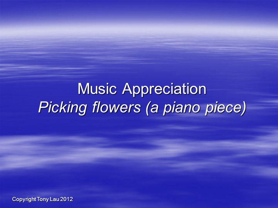 Copyright Tony Lau 2012 Music Appreciation Picking flowers (a piano piece)