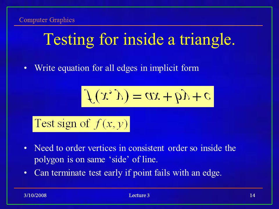 Computer Graphics 3/10/2008Lecture 314 Testing for inside a triangle.