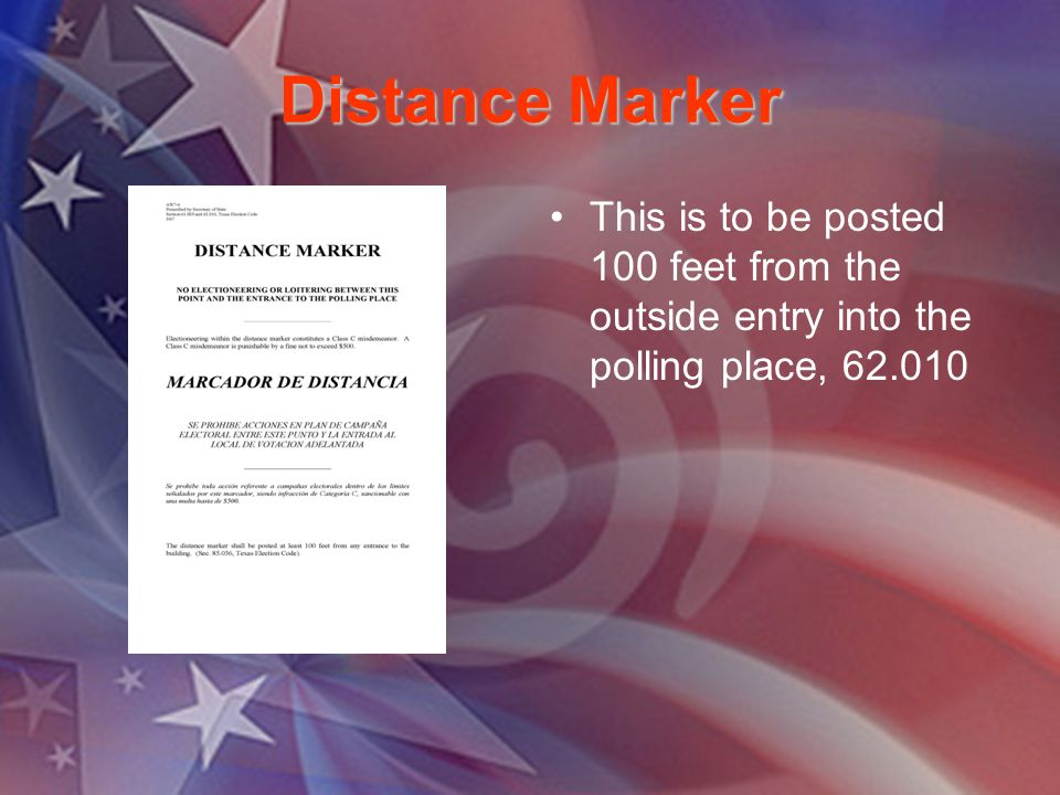 Distance Marker This is to be posted 100 feet from the outside entry into the polling place, 62.010