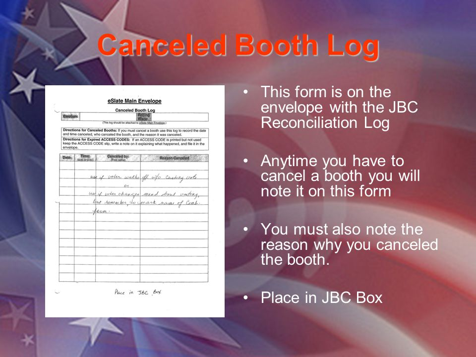 Canceled Booth Log This form is on the envelope with the JBC Reconciliation Log Anytime you have to cancel a booth you will note it on this form You m