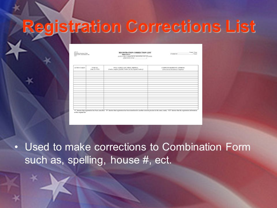 Registration Corrections List Used to make corrections to Combination Form such as, spelling, house #, ect.