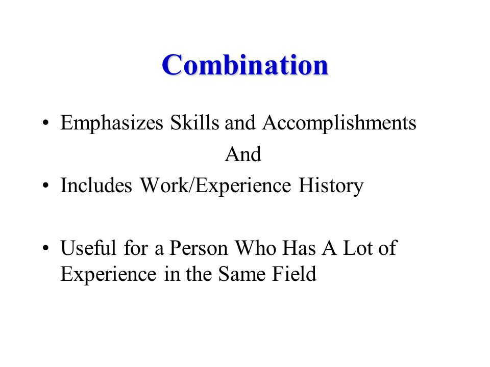Functional Resume Emphasizes Skills & Accomplishments Useful for Certain Problem Situations –Limited experience –Significant career change –Erratic work history But Employers Greet with Skepticism –What is she trying to hide