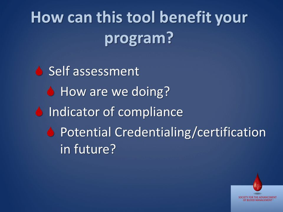 How can this tool benefit your program. Self assessment Self assessment How are we doing.