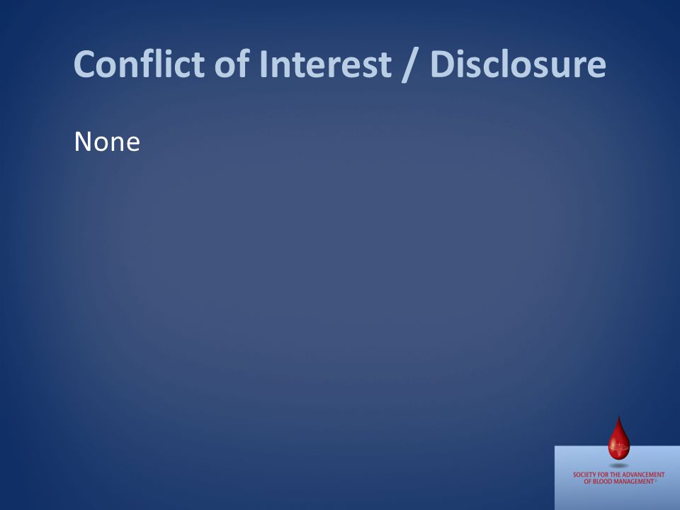 Conflict of Interest / Disclosure None