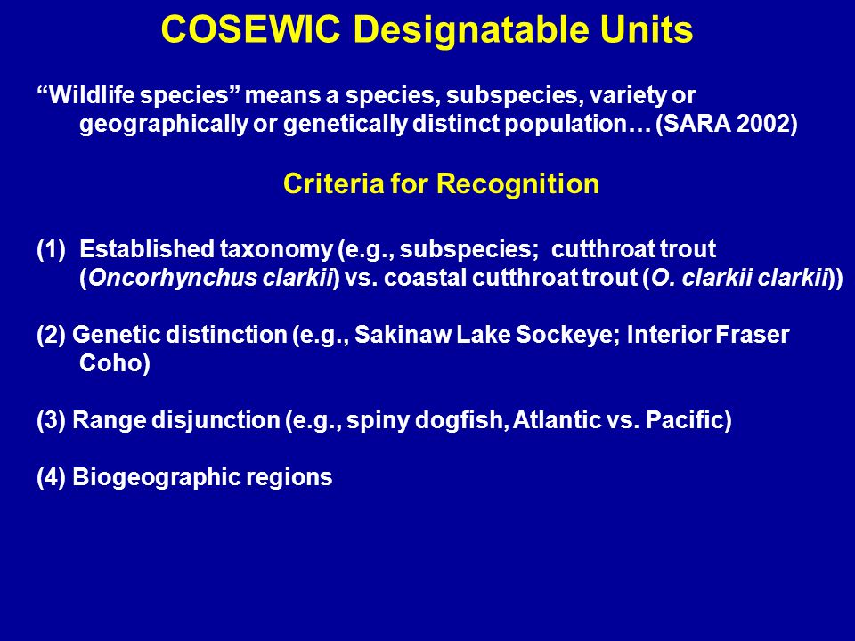 COSEWIC Assessment Criteria IUCN (2001) Quantitative Criteria Endangered Threatened A.Declining Total Population 1.Understood and controllable 70% 50% 2.Non-understood 50% 30% B.