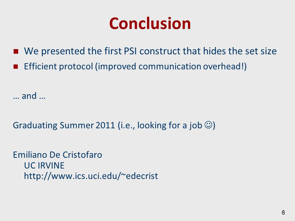 Conclusion We presented the first PSI construct that hides the set size Efficient protocol (improved communication overhead!) … and … Graduating Summe