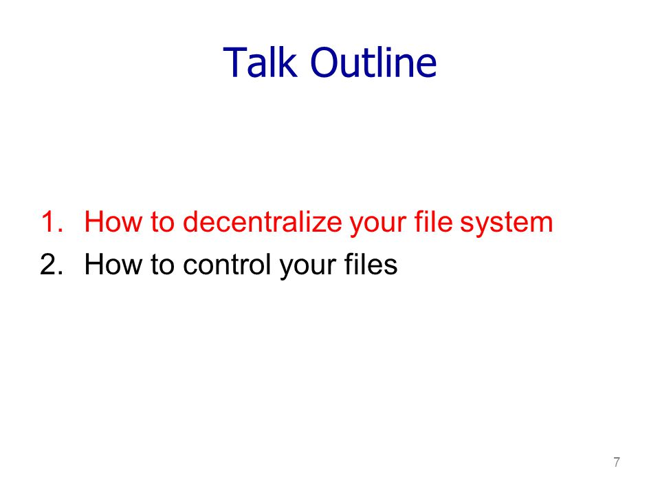 7 Talk Outline 1.How to decentralize your file system 2.How to control your files