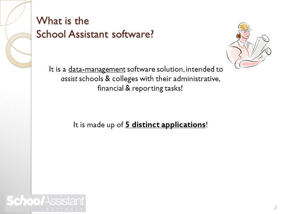 What is the School Assistant software? It is a data-management software solution, intended to assist schools & colleges with their administrative, fin