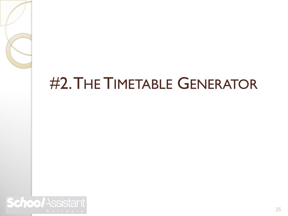 25 #2. T HE T IMETABLE G ENERATOR