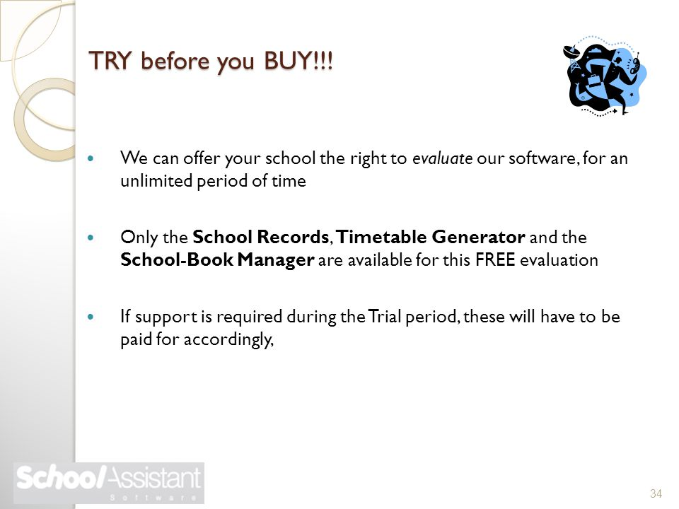 TRY before you BUY!!! We can offer your school the right to evaluate our software, for an unlimited period of time Only the School Records, Timetable