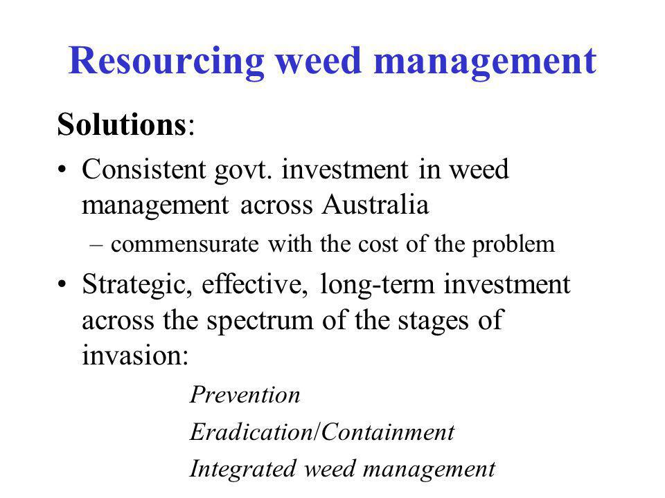 Solutions: Consistent govt. investment in weed management across Australia –commensurate with the cost of the problem Strategic, effective, long-term