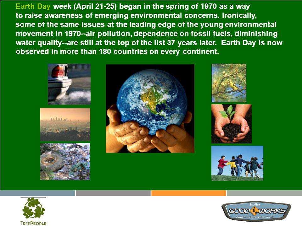Earth Day week (April 21-25) began in the spring of 1970 as a way to raise awareness of emerging environmental concerns.
