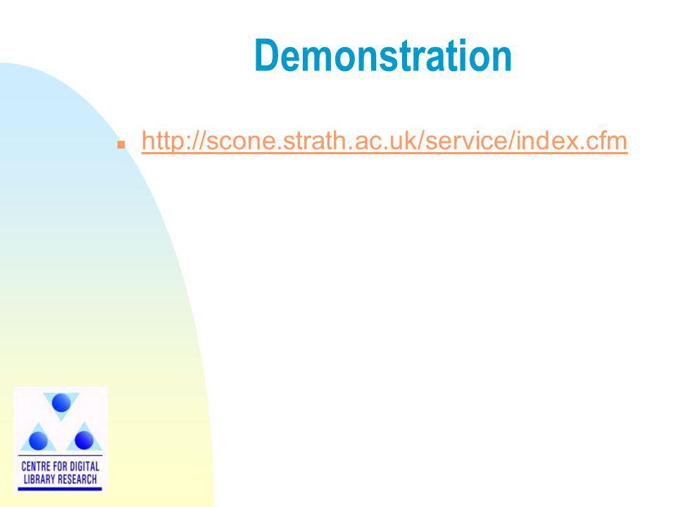 Demonstration n http://scone.strath.ac.uk/service/index.cfm http://scone.strath.ac.uk/service/index.cfm