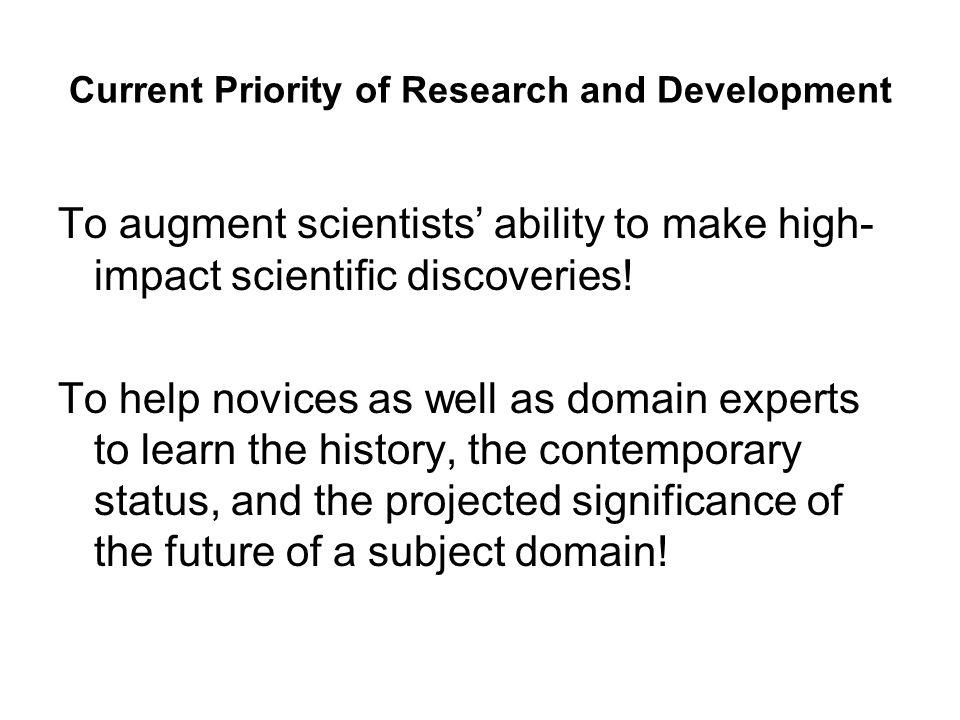 Current Priority of Research and Development To augment scientists ability to make high- impact scientific discoveries.