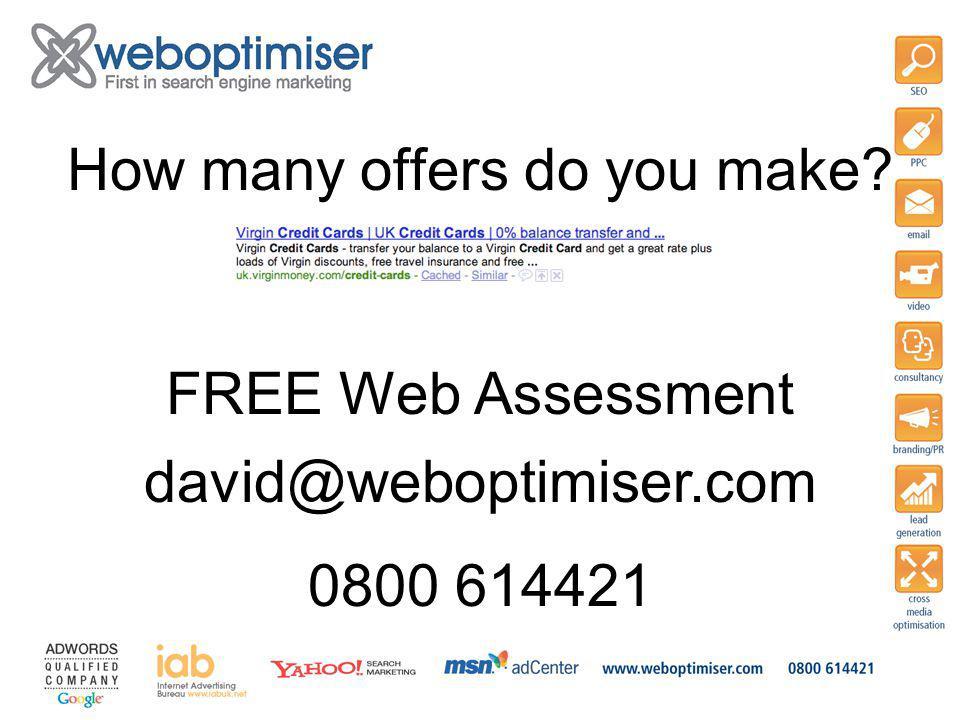 How many offers do you make 0800 614421 FREE Web Assessment david@weboptimiser.com