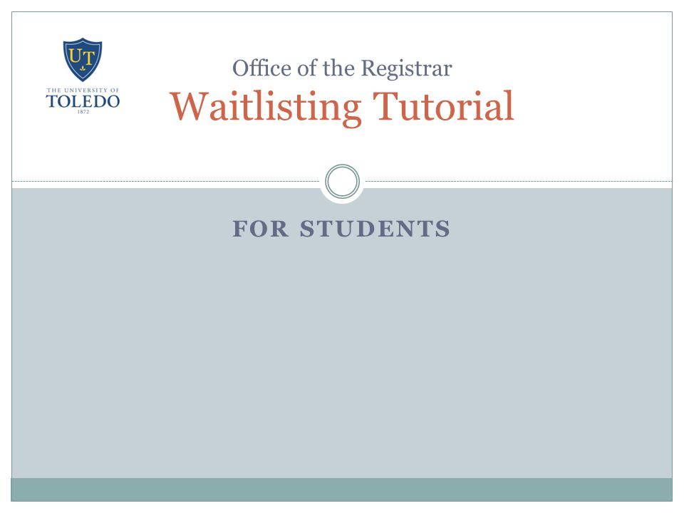 FOR STUDENTS Office of the Registrar Waitlisting Tutorial