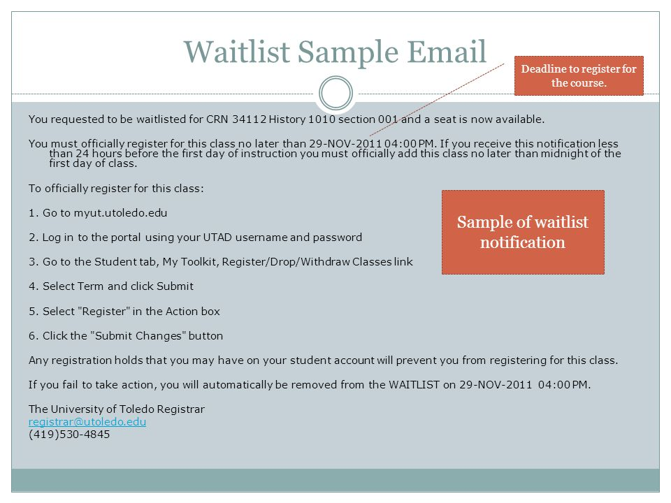 Waitlist Sample Email You requested to be waitlisted for CRN 34112 History 1010 section 001 and a seat is now available.
