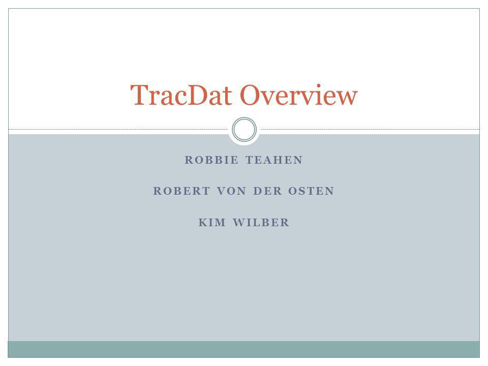 ROBBIE TEAHEN ROBERT VON DER OSTEN KIM WILBER TracDat Overview