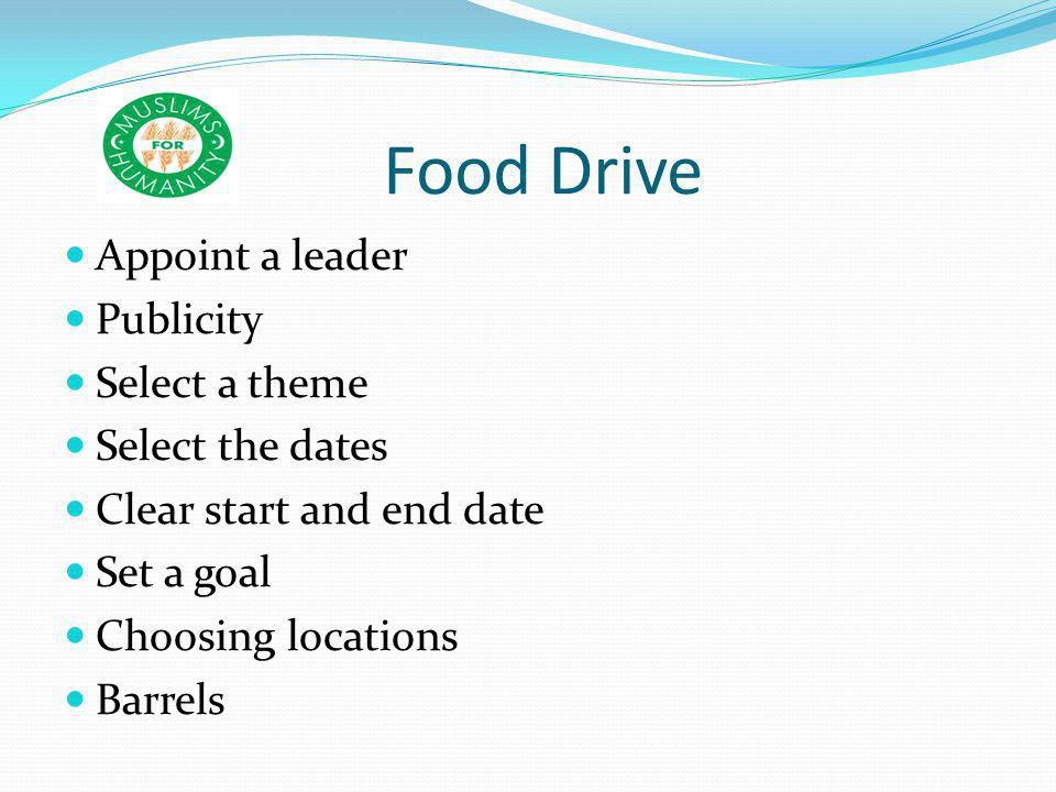 Food Drive Appoint a leader Publicity Select a theme Select the dates Clear start and end date Set a goal Choosing locations Barrels