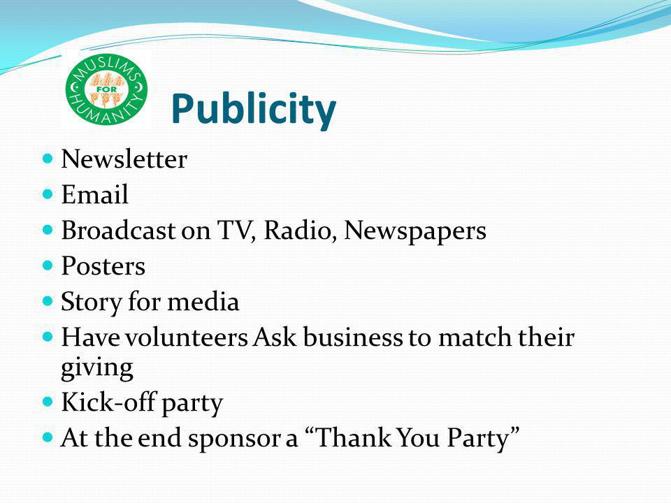 Publicity Newsletter  Broadcast on TV, Radio, Newspapers Posters Story for media Have volunteers Ask business to match their giving Kick-off party At the end sponsor a Thank You Party