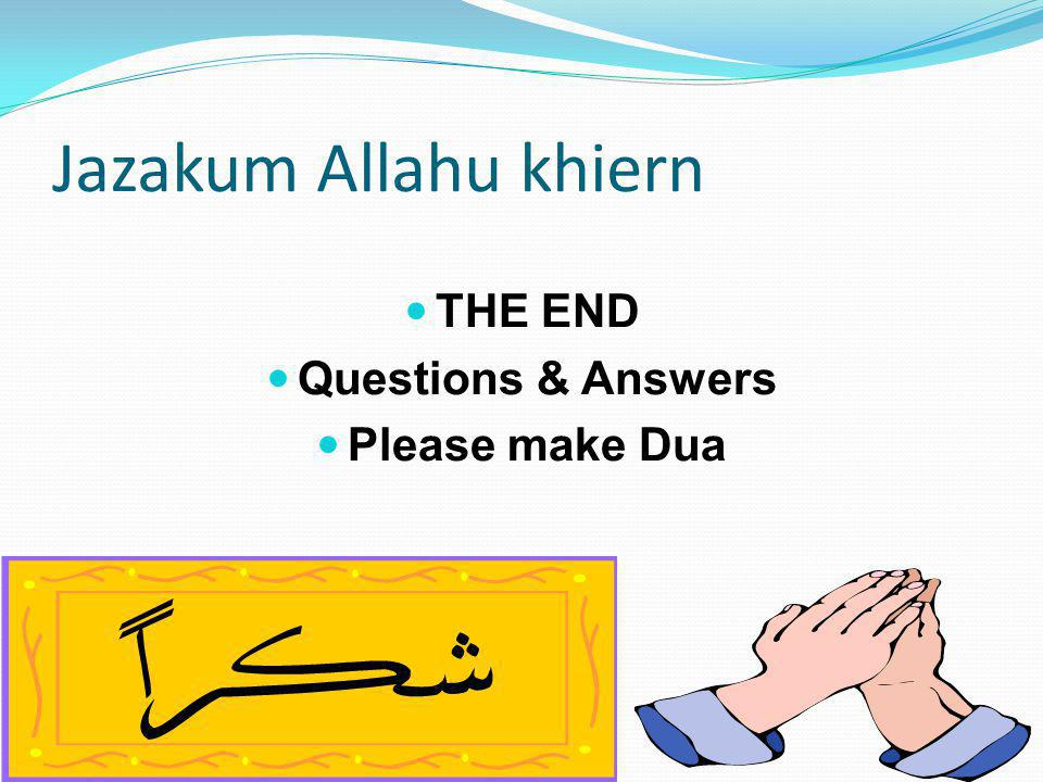 Jazakum Allahu khiern THE END Questions & Answers Please make Dua