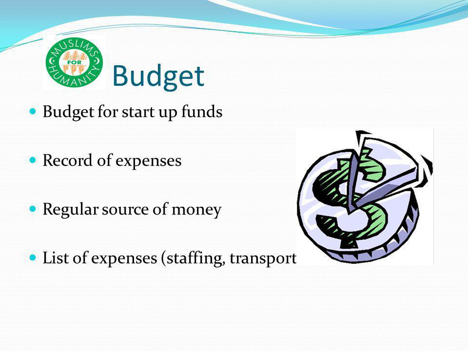 Budget Budget for start up funds Record of expenses Regular source of money List of expenses (staffing, transportation