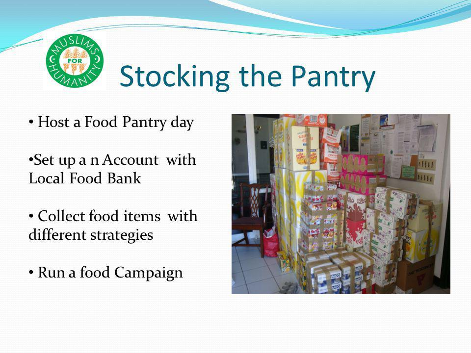 Stocking the Pantry Host a Food Pantry day Set up a n Account with Local Food Bank Collect food items with different strategies Run a food Campaign