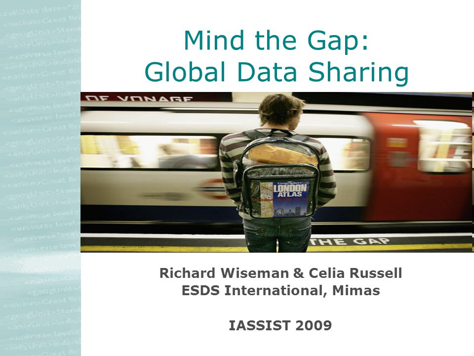 Richard Wiseman & Celia Russell ESDS International, Mimas IASSIST 2009 Mind the Gap: Global Data Sharing
