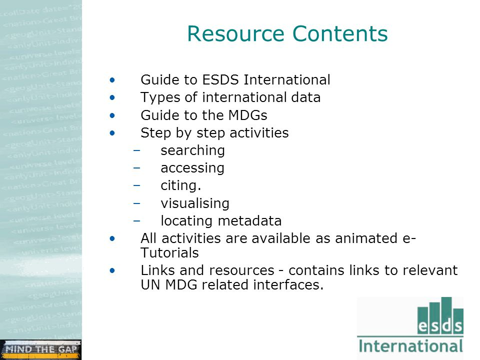 Resource Contents Guide to ESDS International Types of international data Guide to the MDGs Step by step activities –searching –accessing –citing.