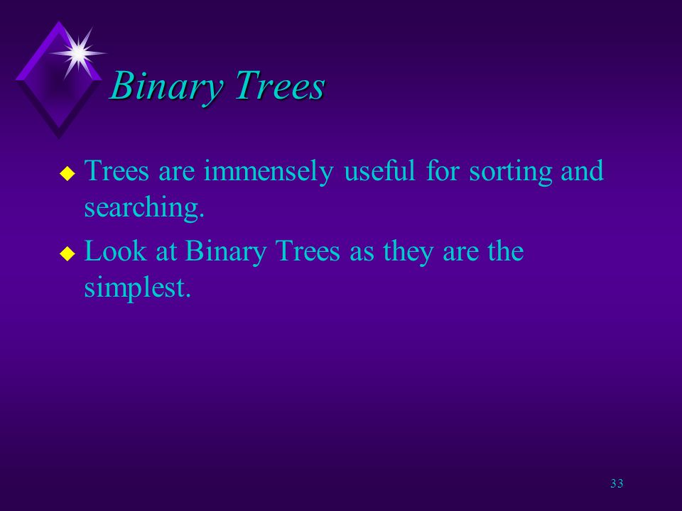 32 Trees u Binary Trees have degree 2.