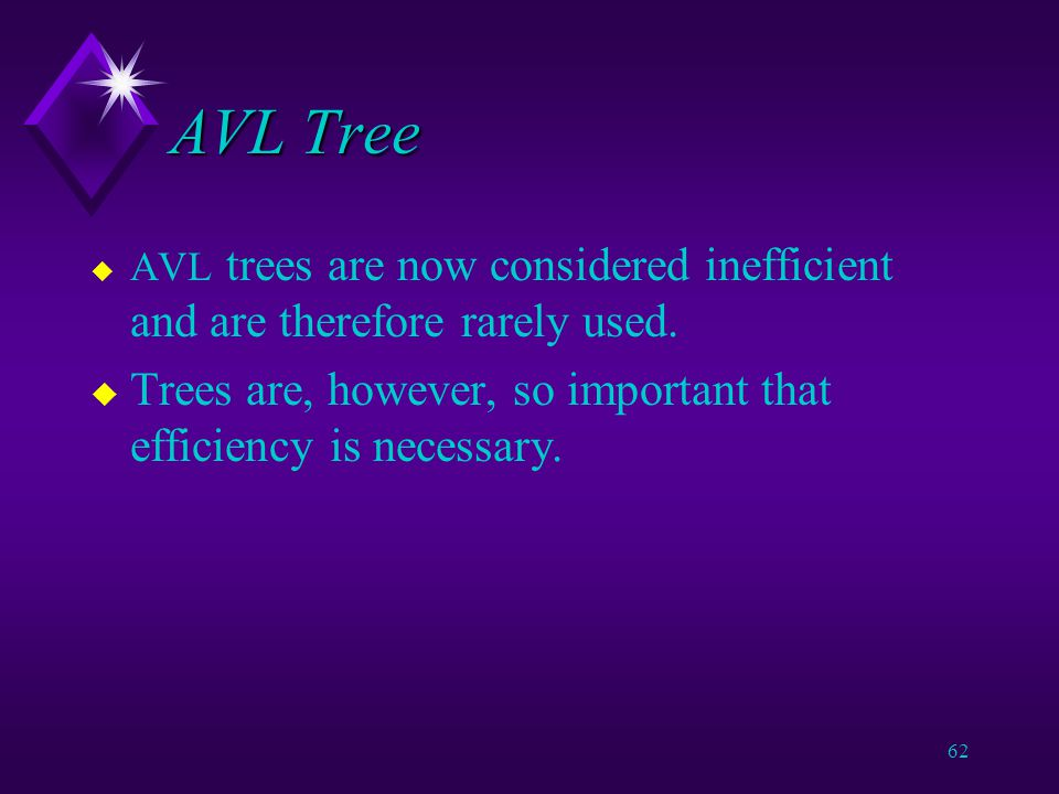 61 AVL Tree u When removal occurs, the tree may become unbalanced.