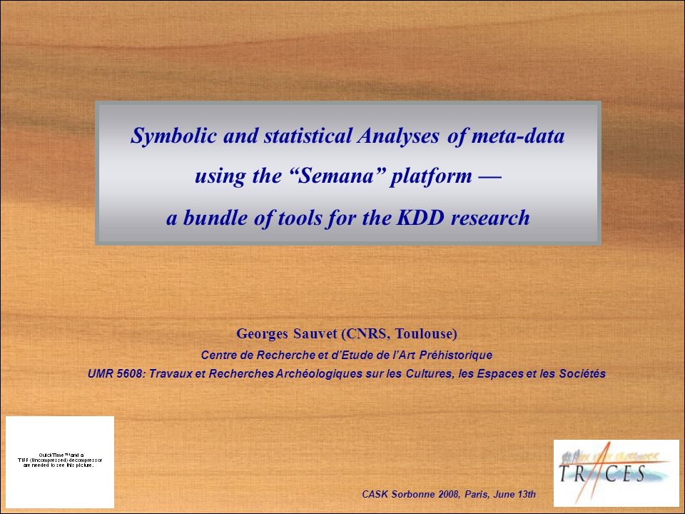 Symbolic and statistical Analyses of meta-data using the Semana platform a bundle of tools for the KDD research Georges Sauvet (CNRS, Toulouse) Centre