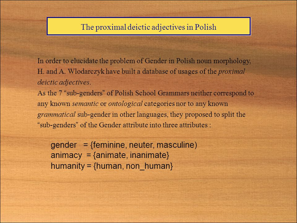 The proximal deictic adjectives in Polish In order to elucidate the problem of Gender in Polish noun morphology, H.